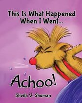 This Is What Happened When I Went Achoo!
