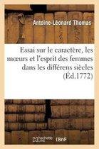 Essai Sur Le Caract re, Les Moeurs Et l'Esprit Des Femmes Dans Les Diff rens Si cles