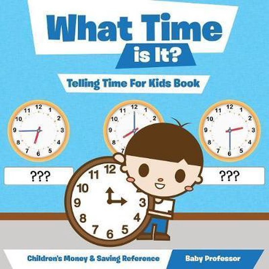 What Time Is It? - Telling Time for Kids Book