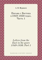 Letters from the East in the Years 1849-1850. Part 1