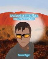 Mutant on the Run