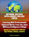 National Defense Intelligence College Paper: Learning With Professionals - Selected Works from the Joint Military Intelligence College - Spying as Depicted in Movies, Spy Fiction, Clancy, LeCarre