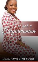 """I""""m not a Superwoman"""