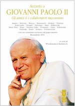 Accanto a Giovanni Paolo II. Gli amici e i collaboratori raccontano