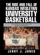 The Rise and Fall of Kansas Wesleyan University Basketball