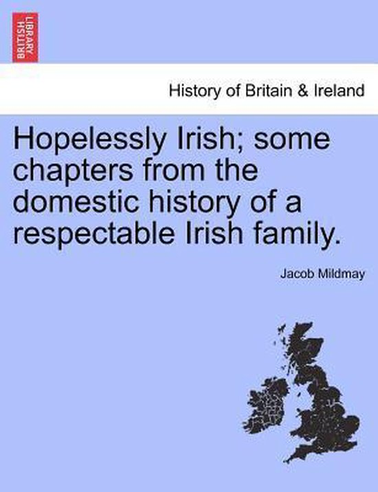Hopelessly Irish; Some Chapters from the Domestic History of a Respectable Irish Family.