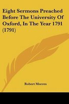 Eight Sermons Preached Before the University of Oxford, in the Year 1791 (1791)