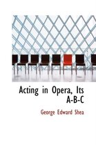 Acting in Opera, Its A-B-C