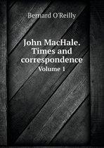 John Machale. Times and Correspondence Volume 1
