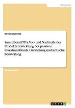 Smart-Beta-ETF's. Vor- und Nachteile der Produktentwicklung bei passiven Investmentfonds. Darstellung und kritische Beurteilung