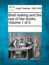 Brief Making and the Use of Law Books. Volume 1 of 2