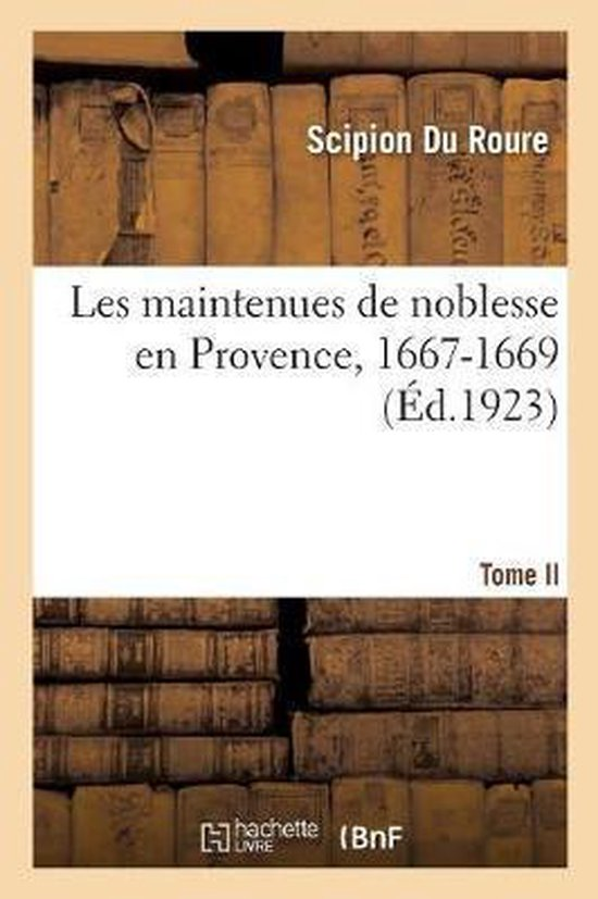 Les maintenues de noblesse en Provence, 1667-1669. Tome II