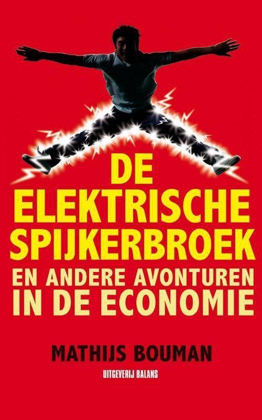 De Elektrische Spijkerbroek En Andere Avonturen In De Economie - Mathijs Bouman |