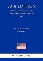 Decommissioning Planning (Us Nuclear Regulatory Commission Regulation) (Nrc) (2018 Edition)