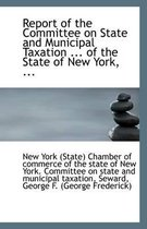 Report of the Committee on State and Municipal Taxation ... of the State of New York, ...