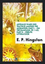 Artemus Ward (His Travels) Among the Mormons; Part I. - On the Rampage, Pp. 1-62. Part II. - Perlite Litteratoor