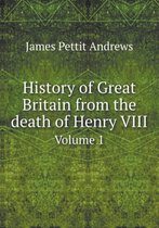 History of Great Britain from the Death of Henry VIII Volume 1