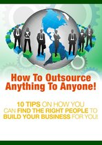 How to Outsource Anything to Anyone