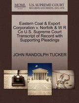 Eastern Coal & Export Corporation V. Norfolk & W R Co U.S. Supreme Court Transcript of Record with Supporting Pleadings