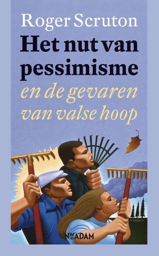 Het nut van pessimisme - Roger Scruton |