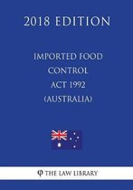 Imported Food Control ACT 1992 (Australia) (2018 Edition)