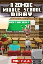 A Zombie Middle School Diary, Book 5 and Book 6 (an Unofficial Minecraft Book for Kids Ages 9 - 12 (Preteen)