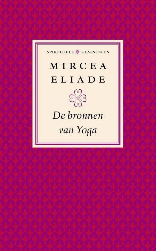 De bronnen van yoga - Mircea Eliade  