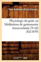 Physiologie Du Gout, Ou Meditations de Gastronomie Transcendante