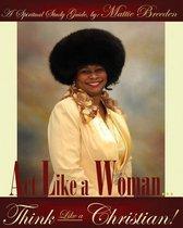 ACT Like a Woman, Think Like a Christian