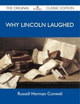 Why Lincoln Laughed - The Original Classic Edition