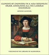 Elements of Chemistry In a New Systematic Order Containing all the Modern Discoveries