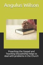 Preaching the Gospel and Teaching Discipleship Helps to Deal with Problems in the Church