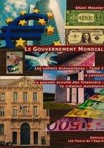 Le Gouvernement Mondial; Le Constat; Le Pouvoir Occulte Des Financiers : La Creation Monetaire; Les Cahiers Economiques
