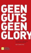 Geen Guts Geen Glory
