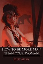How to be More Man Than Your Woman