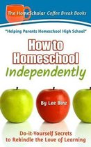 How to Homeschool Independently