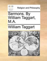 Sermons. by William Taggart, M.A.