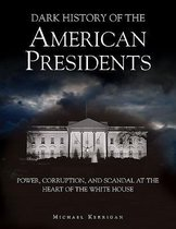 Dark History of the American Presidents