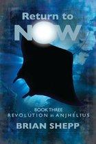Return to Now, Book Three: Revolution in Anjhélius
