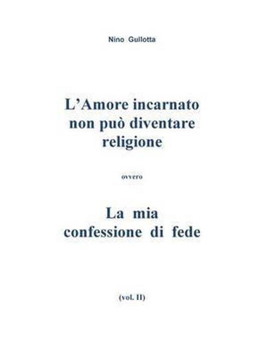 L'Amore Incarnato Non Puo' Diventare Religione