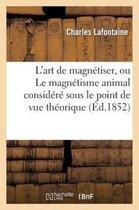 L'art de magnetiser, ou Le magnetisme animal considere sous le point de vue theorique