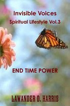 Invisible Voices Spiritual Lifestyle Vol.3 End Time Power