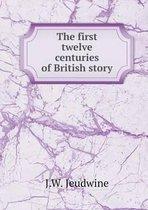 The First Twelve Centuries of British Story