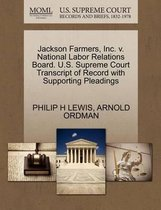 Jackson Farmers, Inc. V. National Labor Relations Board. U.S. Supreme Court Transcript of Record with Supporting Pleadings