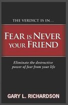 Fear Is Never Your Friend