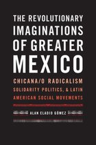 The Revolutionary Imaginations of Greater Mexico