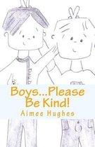 Boys...Please Be Kind!