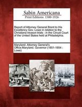 Report of Attorney General Brent to His Excellency Gov. Lowe in Relation to the Christiana Treason Trials