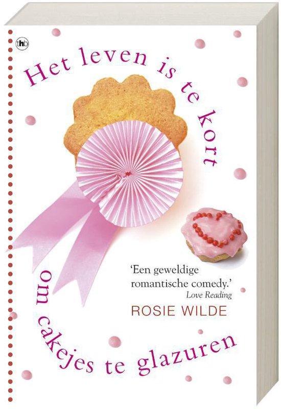 Het Leven Is Te Kort Om Cakejes Te Glazuren - Rosie Wilde |
