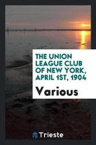 The Union League Club of New York, April 1st, 1904